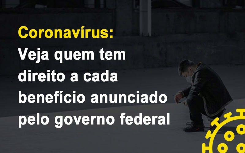 Coronavirus Veja Quem Tem Direito A Cada Beneficio Anunciado Pelo Governo - Contabilidade Em Cuiabá - MT | Contaud