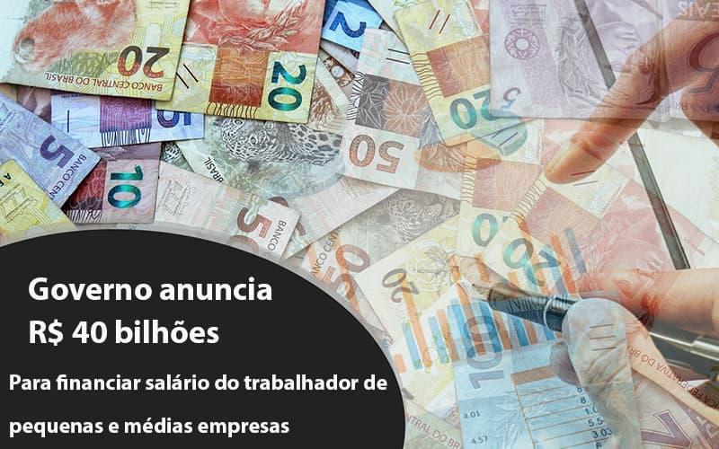 Governo Anuncia R$ 40 Bi Para Financiar Salário Do Trabalhador De Pequenas E Médias Empresas - Contabilidade Em Cuiabá - MT | Contaud