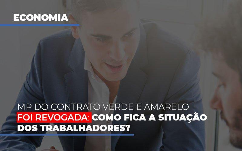 Mp Do Contrato Verde E Amarelo Foi Revogada Como Fica A Situacao Dos Trabalhadores - Contabilidade Em Cuiabá - MT | Contaud