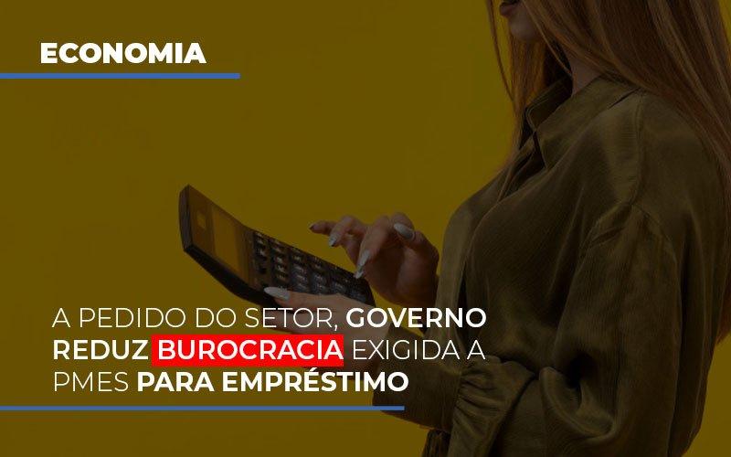 A Pedido Do Setor Governo Reduz Burocracia Exigida A Pmes Para Empresario - Contabilidade Em Cuiabá - MT | Contaud