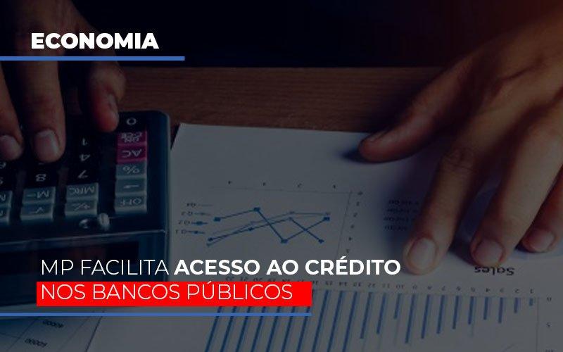 MP Facilita Acesso Ao Crédito Nos Bancos Públicos