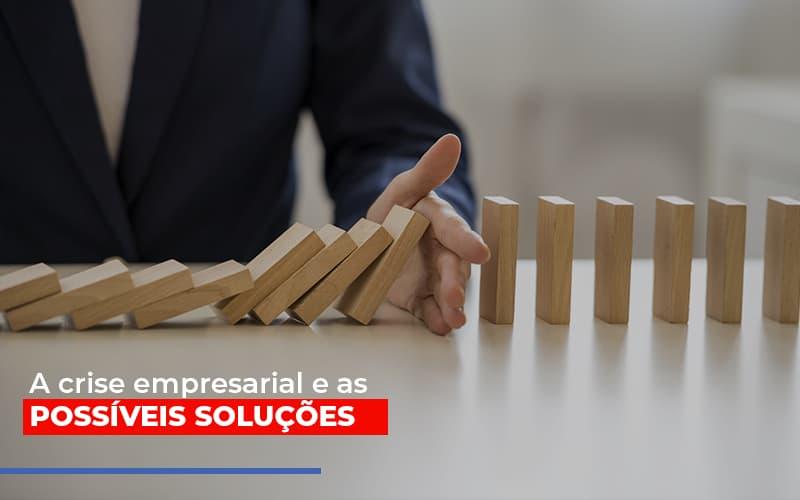 A Crise Empresarial E As Possiveis Solucoes - Contabilidade Em Cuiabá - MT | Contaud