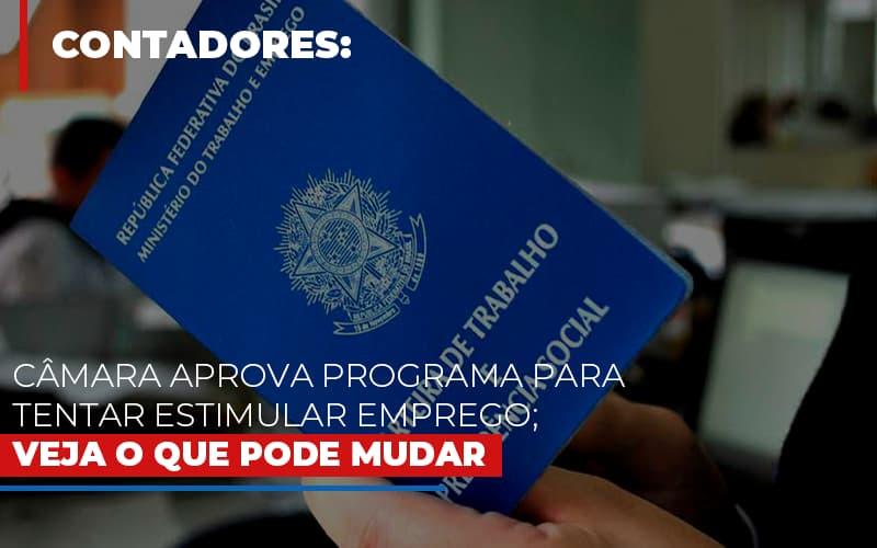 Camara Aprova Programa Para Tentar Estimular Emprego Veja O Que Pode Mudar - Contabilidade Em Cuiabá - MT | Contaud