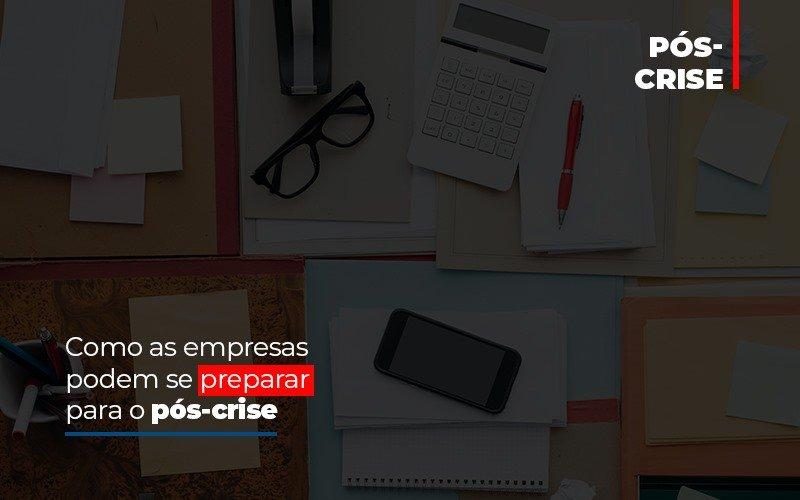 Como As Empresas Podem Se Preparar Para O Pos Crise - Contabilidade Em Cuiabá - MT | Contaud