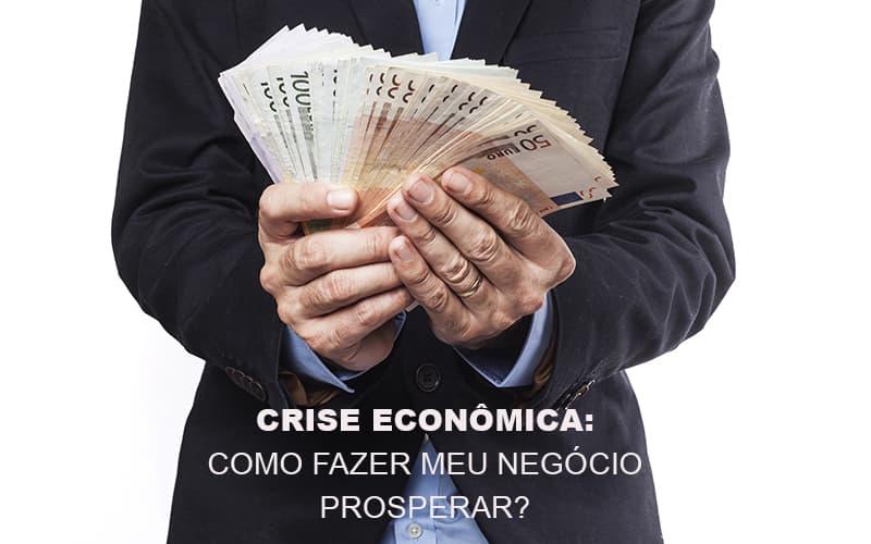Crise Economica Como Fazer Meu Negocio Prosperar - Contabilidade Em Cuiabá - MT | Contaud