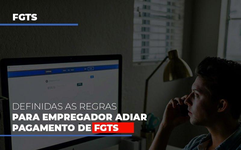 Definidas As Regas Para Empregador Adiar Pagamento De Fgts - Contabilidade Em Cuiabá - MT | Contaud