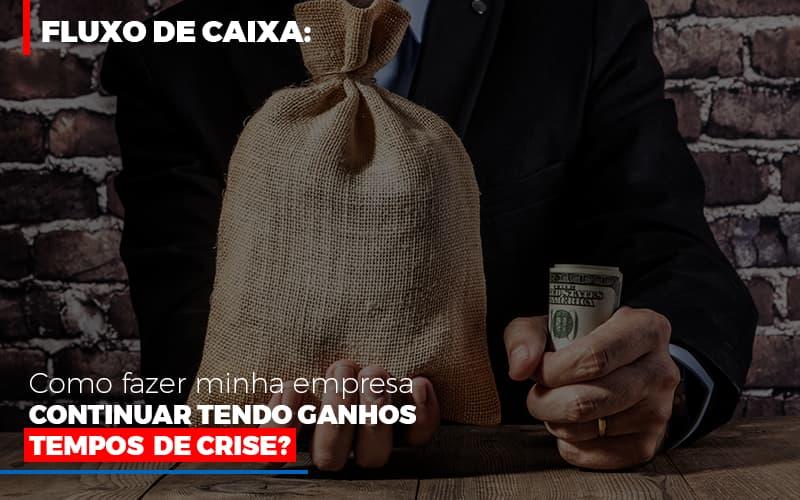 Fluxo De Caixa Como Fazer Minha Empresa Continuar Tendo Ganos Em Tempos De Crise - Contabilidade Em Cuiabá - MT | Contaud