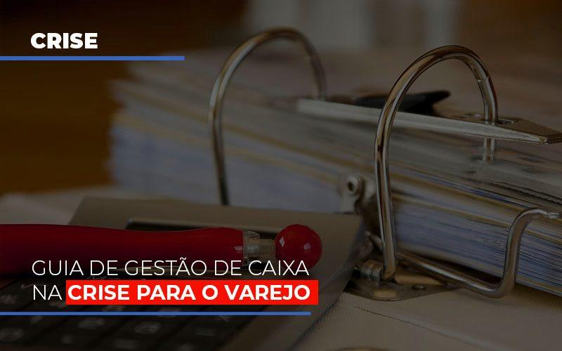 Guia De Gestao De Caixa Na Crise Para O Varejo - Contabilidade Em Cuiabá - MT | Contaud