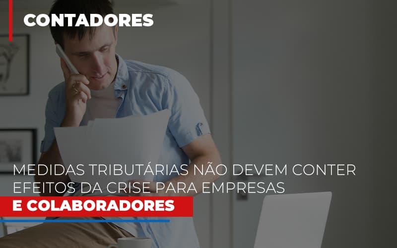 Medidas Tributarias Nao Devem Conter Efeitos Da Crise Para Empresas E Colaboradores - Contabilidade Em Cuiabá - MT | Contaud