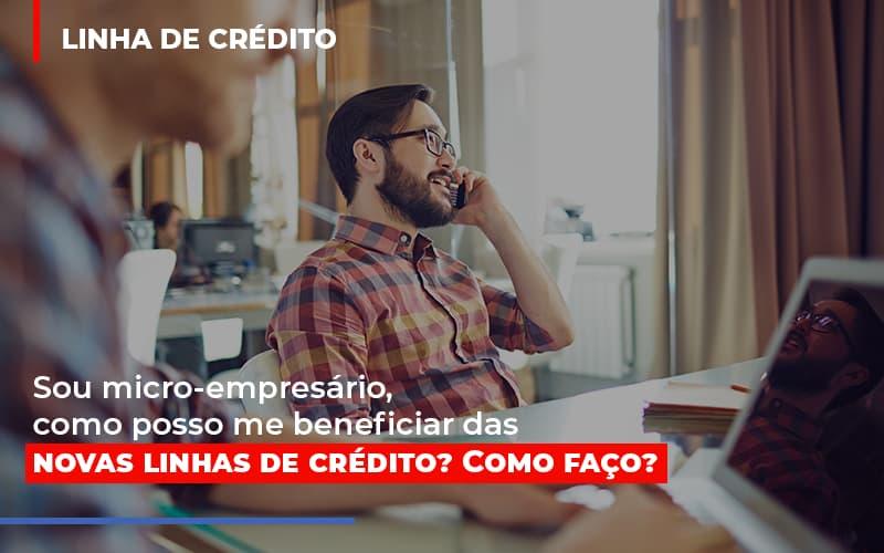 Sou Micro Empresario Com Posso Me Beneficiar Das Novas Linas De Credito - Contabilidade Em Cuiabá - MT | Contaud