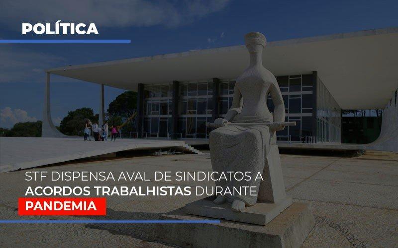 Stf Dispensa Aval De Sindicatos A Acordos Trabalhistas Durante Pandemia - Contabilidade Em Cuiabá - MT | Contaud