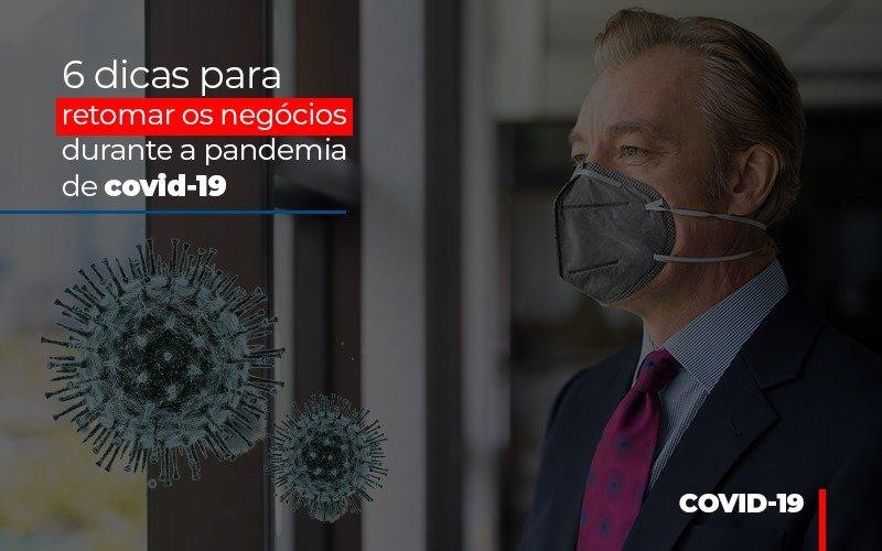 6 Dicas Para Retomar Os Negocios Durante A Pandemia De Covid 19 - Contabilidade Em Cuiabá - MT | Contaud