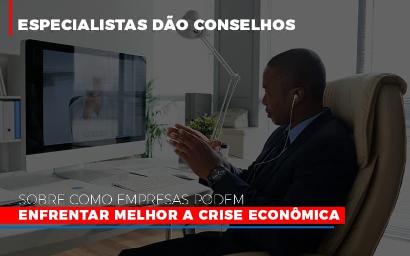 Especialistas Dao Conselhos Sobre Como Empresas Podem Enfrentar Melhor A Crise Economica - Contabilidade Em Cuiabá - MT | Contaud