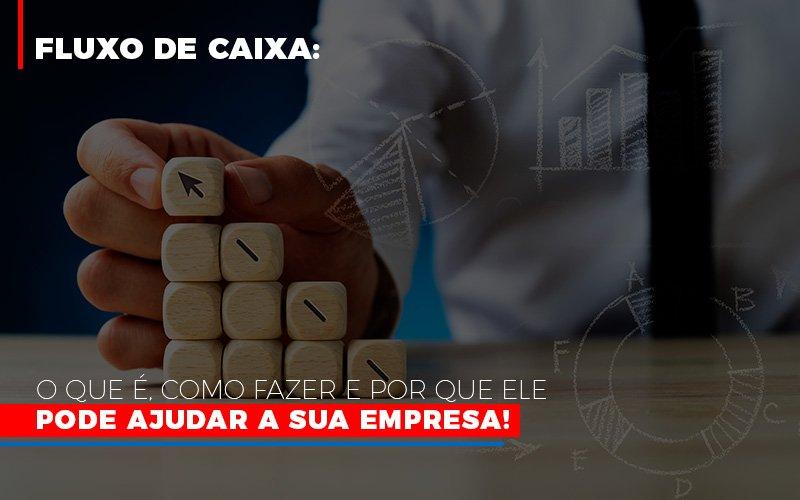 Fluxo De Caixa O Que E Como Fazer E Por Que Ele Pode Ajudar A Sua Empresa - Contabilidade Em Cuiabá - MT | Contaud