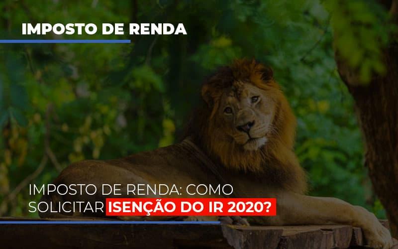 Imposto De Renda Como Solicitar Isencao Do Ir 2020 - Contabilidade Em Cuiabá - MT | Contaud