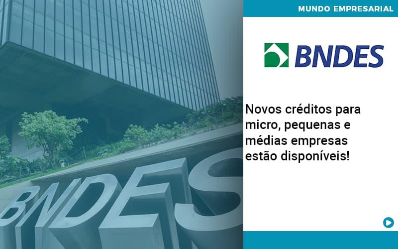 Novos Créditos Para Micro, Pequenas E Médias Empresas Estão Disponíveis!